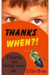 Thanks When?!: Celebrate the Foundation of Thanksgiving with Your Whole Family! (Charlie 2015 Holiday Series Book 4) Kindle Edition