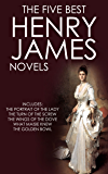 THE FIVE BEST HENRY JAMES NOVELS (illustrated)