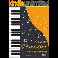 2018 Greatest Pop & Movie Hits Piano Book: Piano Music - Piano Books - Piano Sheet Music - Keyboard Piano Book - Music Piano - Sheet Music Book - Adult Piano - The Piano Book - Piano Solos
