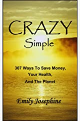 Crazy Simple: 307 Ways To Save Money, Your Health, And The Planet Kindle Edition
