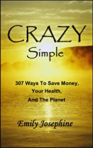 Crazy Simple: 307 Ways To Save Money, Your Health, And The Planet