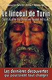 Le linceul de Turin - Saint Suaire du Christ ou fausse relique ?: Les dernières découvertes qui pourraient tout changer (French Edition)