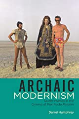 Archaic Modernism: Queer Poetics in the Cinema of Pier Paolo Pasolini (Queer Screens) Kindle Edition