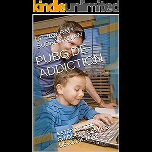 PUBG DE-ADDICTION: A STEP BY STEP GUIDE FOR GAMING DE-ADDICTION