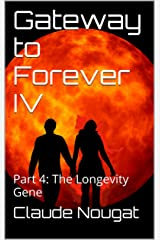 Gateway to Forever IV: Part 4: The Longevity Gene Kindle Edition