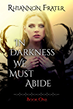 In Darkness We Must Abide