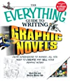 The Everything Guide to Writing Graphic Novels: From superheroes to manga―all you need to start creating your own graphic works