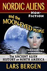 Nordic Aliens and the Moon-Eyed People: Through the Wormhole: The Ancient Alien History of North America Kindle Edition