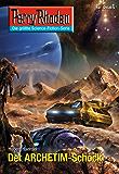 Perry Rhodan 2685: Der ARCHETIM-Schock (Heftroman): Perry Rhodan-Zyklus Neuroversum (Perry Rhodan-Die Gröβte Science- Fiction- Serie)