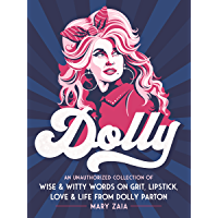 Dolly: An Unauthorized Collection of Wise & Witty Words on Grit, Lipstick, Love & Life from Dolly Parton (English Edition)