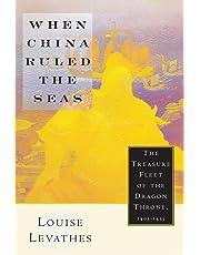 When China Ruled the Seas: The Treasure Fleet of the Dragon Throne, 1405-1433: The Treasure Fleet of the Dragon Throne, 1405-33
