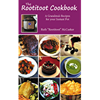 The Rootitoot Cookbook: A Grandma's Recipes For Your Instant Pot