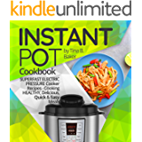 Instant Pot Cookbook: Superfast Electric Pressure Cooker Recipes - Cooking Healthy, Delicious, Quick and Easy Meals (Free Bonus Inside, Plus Photos, Nutrition Facts)