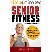 Senior Fitness (for Men Over 60): Exercises and Workout Routines for Looking 10 Years Younger and Feeling Stronger than Ever (Illustrated Workouts Book 1)