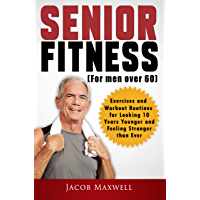 Senior Fitness (for Men Over 60): Exercises and Workout Routines for Looking 10 Years Younger and Feeling Stronger than Ever (Illustrated Workouts Book 1) (English Edition)
