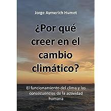 ¿Por qué creer en el cambio climático?: El funcionamiento del clima y las consecuencias de la actividad humana (Spanish Edition) Dec 01, 2015