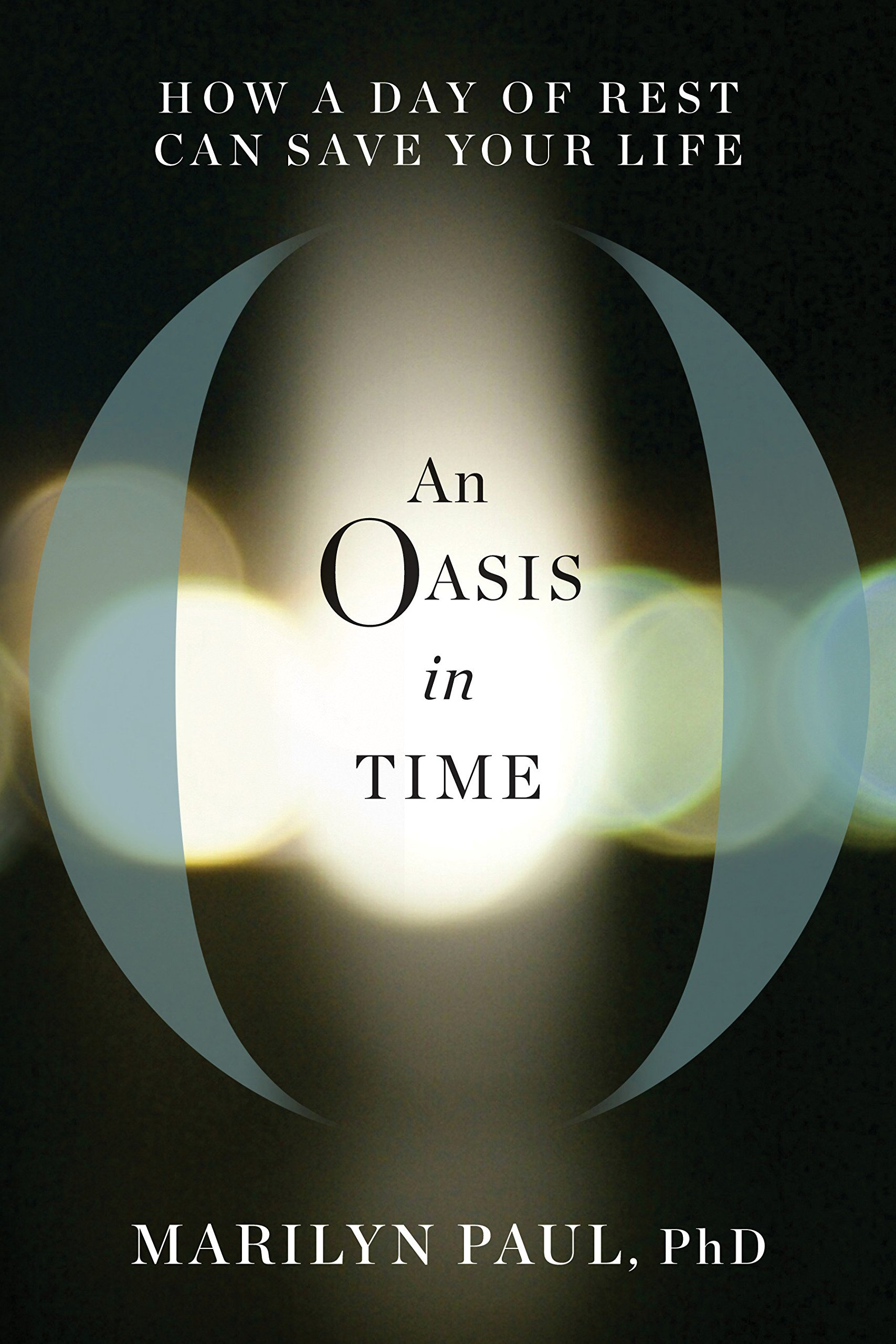 An Oasis in Time: How a Day of Rest Can Save Your Life: Marilyn Paul:  9781623366629: Amazon.com: Books