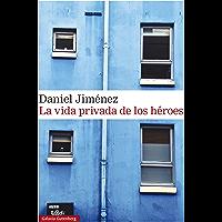 La vida privada de los héroes (Rústica Narrativa) (Spanish Edition)