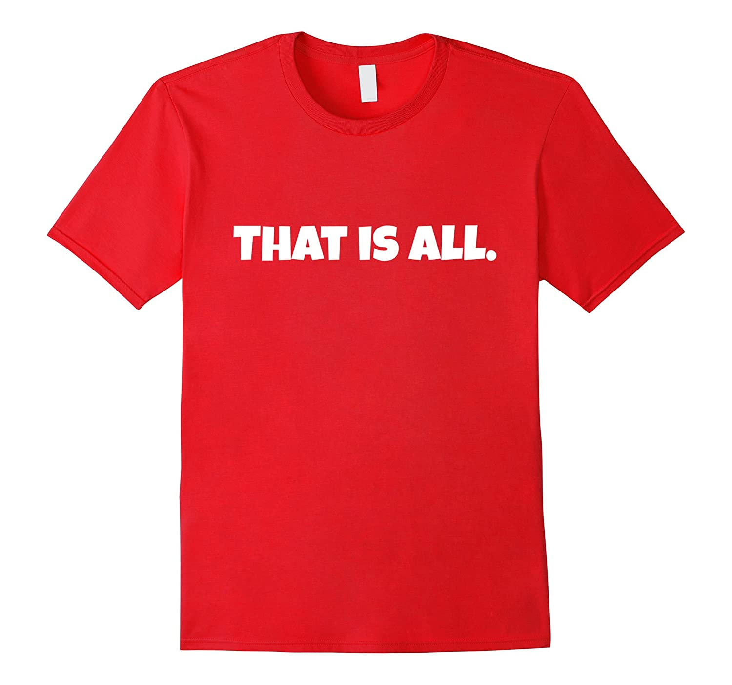 That Is All Shirt-Vaci
