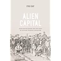 Alien Capital: Asian Racialization and the Logic of Settler Colonial Capitalism