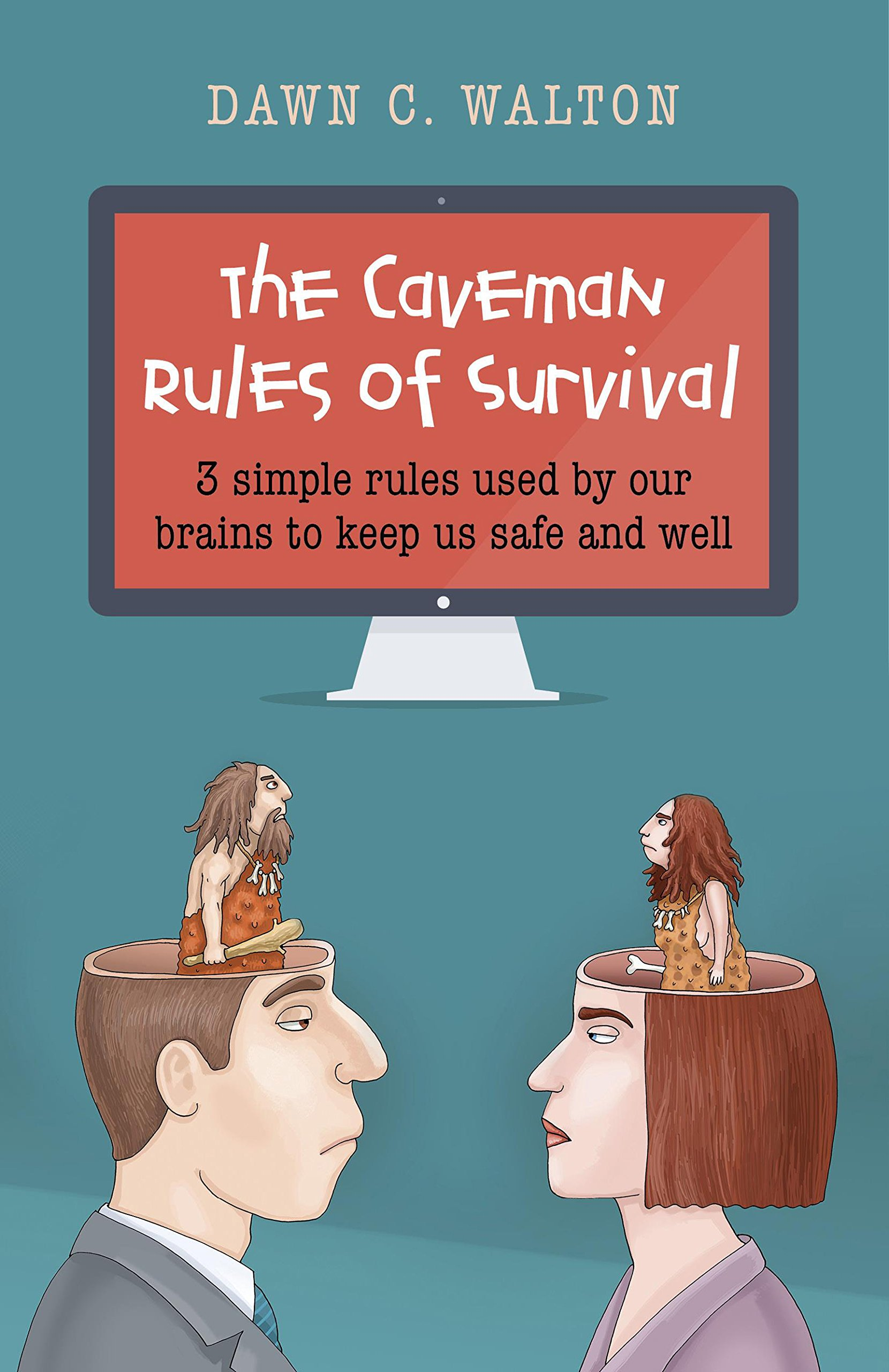 The Caveman Rules of Survival: 3 Simple Rules Used By Our Brains to ...
