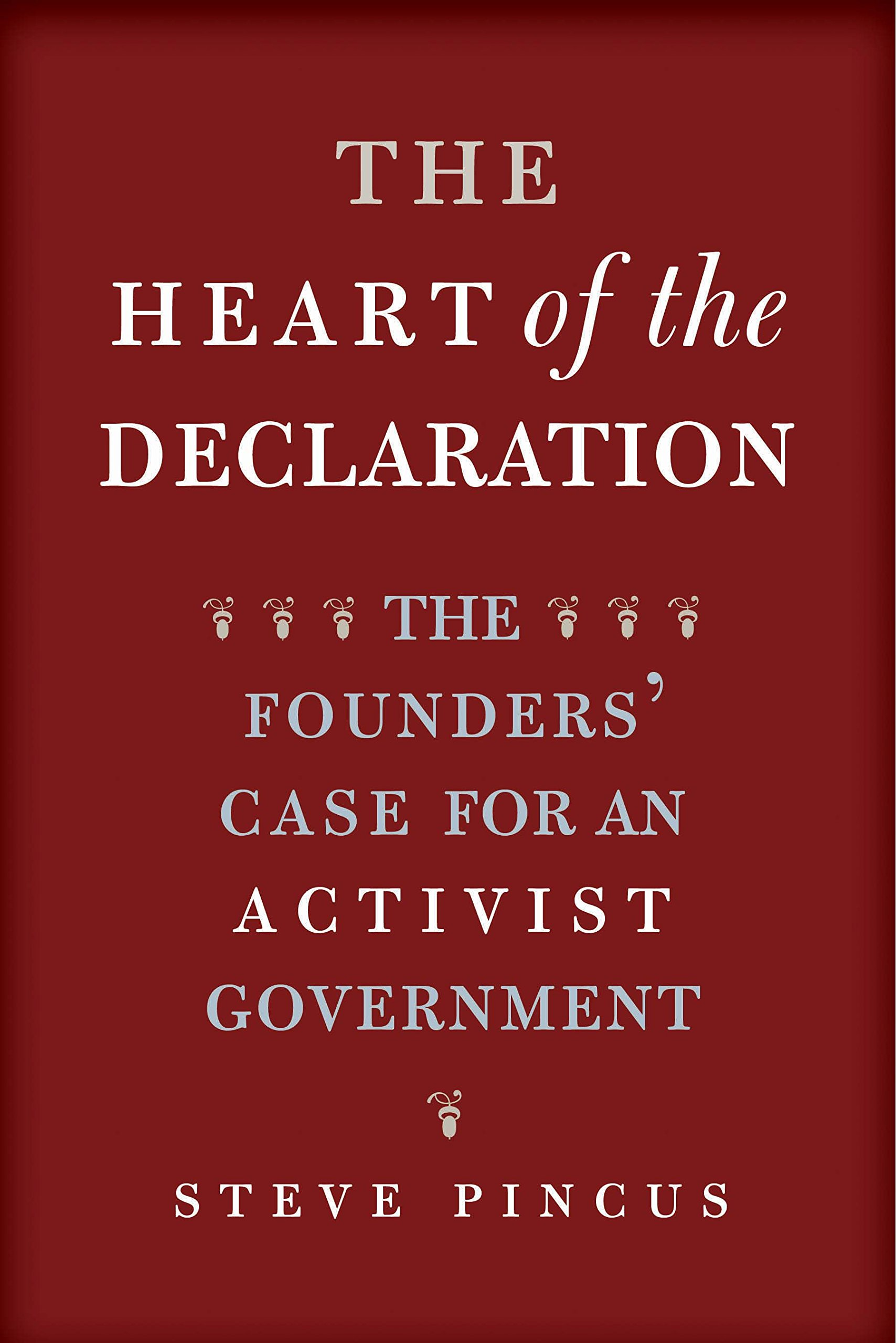 Download The Heart of the Declaration: The Founders' Case for an Activist Government (The Lewis Walpole Series in Eighteenth-Century Culture and History) PDF