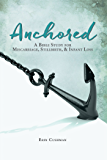 Anchored: A Bible Study for Miscarriage, Stillbirth, & Infant Loss