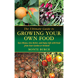 The Ultimate Guide to Growing Your Own Food: Save Money, Live Better, and Enjoy Life with Food from Your Garden or…