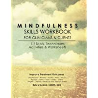 Mindfulness Skills Workbook for Clinicians and Clients: 111 Tools, Techniques, Activities & Worksheets