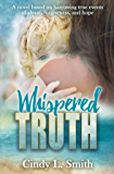 Whispered Truth: A novel based on harrowing true events of abuse, forgiveness, and hope. (Truth, Trust, Treasure Series Book 1)