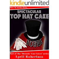 How to make this Spectacular Top Hat Cake! (Decorate Your Cakes Book 1) (English Edition)