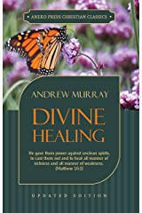 Divine Healing (Updated and Annotated): He gave them power against unclean spirits, to cast them out and to heal all manner of sickness and all manner ... 10:1 (Murray Updated Classics Book 3) Kindle Edition