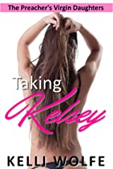 Taking Kelsey (The Preacher's Virgin Daughters Book 1) Kindle Edition