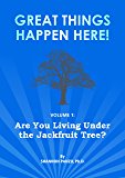 Are You Living Under the Jackfruit Tree? (Great Things Happen Here! Book 1)