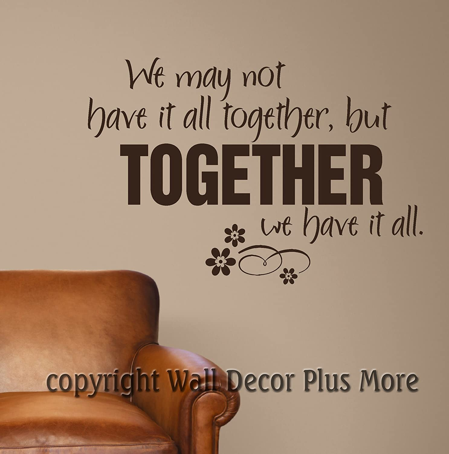 Wall Decor Plus More WDPM2331 We May Not Have It All Together But Together We Have It All Wall Sticker Vinyl Decal for Home Decor Use Chocolate Brown 34 x 23-Inch