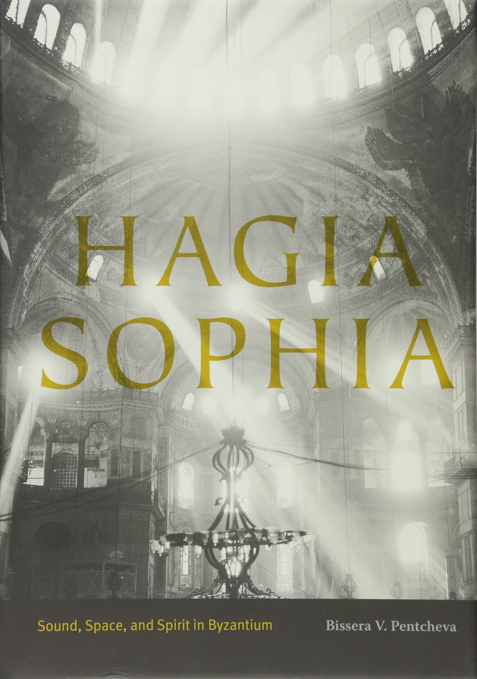 Hagia Sophia: Sound, Space, and Spirit in Byzantium by Penn State University Press