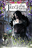 Trix and the Faerie Queen: Trix Adventures Book Two (Books of Arilland 6)