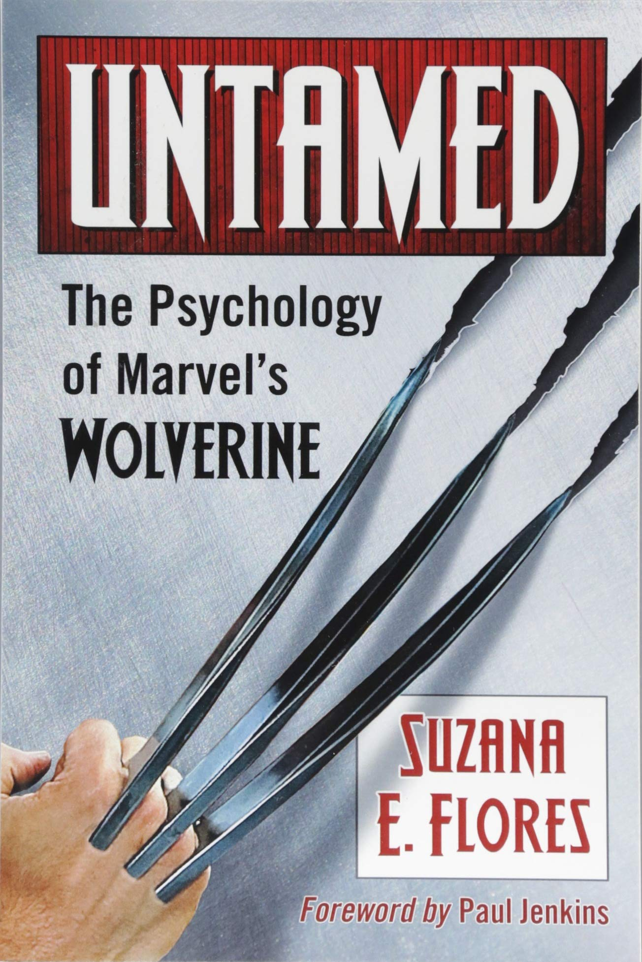 Amazon.com: Untamed: The Psychology of Marvel's Wolverine (9781476674421):  Suzana E. Flores;Foreword by Paul Jenkins: Books