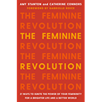 The Feminine Revolution: 21 Ways to Ignite the Power of Your Femininity for a Brighter Life and a Better World (English Edition)