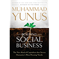 Building Social Business: The New Kind of Capitalism That Serves Humanity's Most Pressing Needs (English Edition)