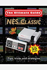 NES Classic: Ultimate Guide To The NES Classic: Tips, Tricks, and Strategies to all 30 Games Paperback
