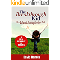 The Breakthrough Kid: How to Raise a Confident, Resilient and Emotionally Intelligent Child