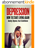 DEPRESSION: How To Start Living Again - Anxiety, Shyness, Fear & Confidence (Social Anxiety, Insecurity, Panic Attacks, OCD, Introvert, Jealousy, Mindfulness) (English Edition)