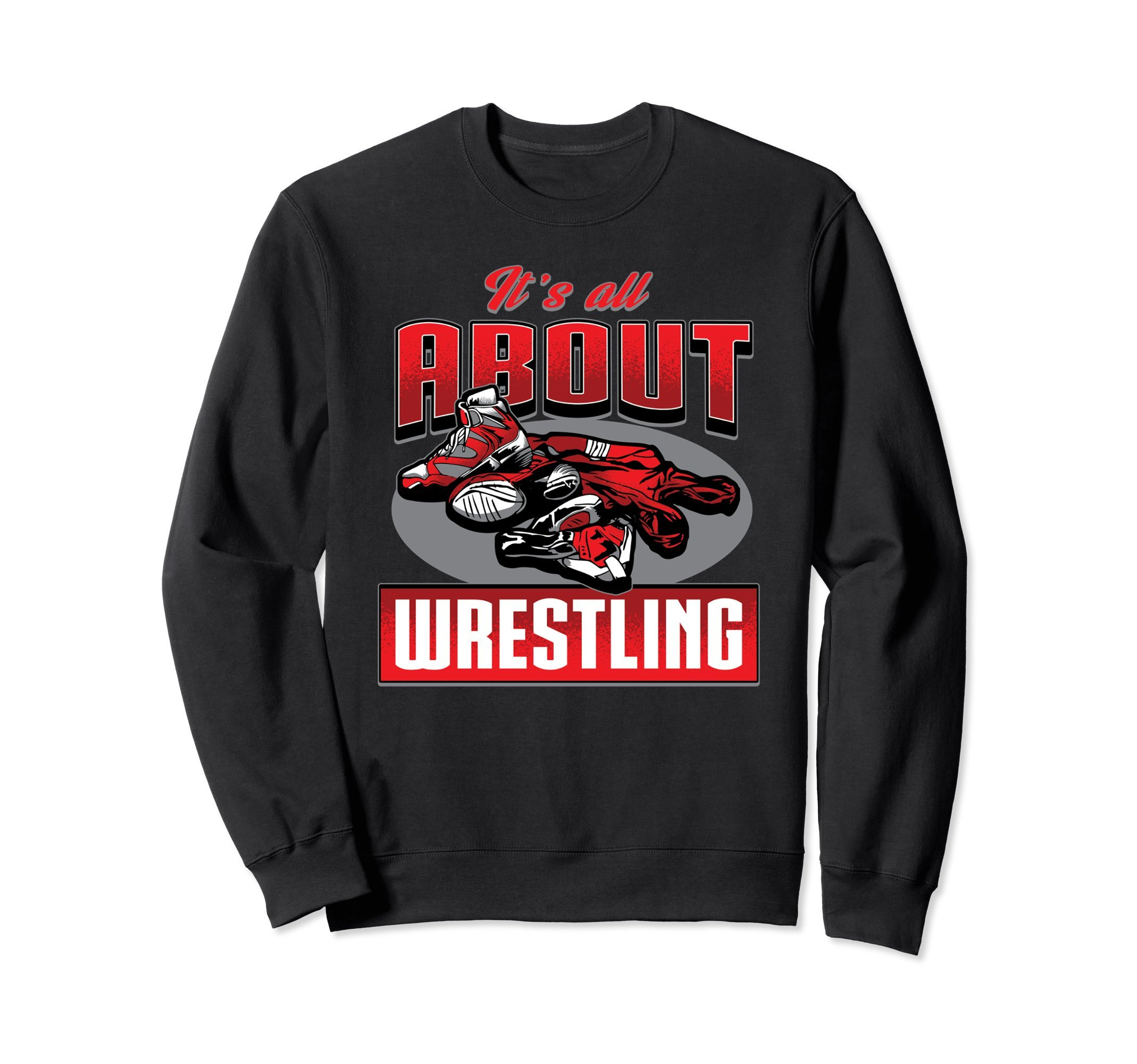 Unisex Wrestling Sweatshirt - It's All About Wrestling Sweater Medium Black by Wrestling Shirt by Crush Retro