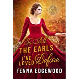 To All the Earls I've Loved Before: A Historical Regency Marriage-of-Convenience Romance Novel (The Gardner Girls)