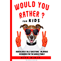 Would You Rather for Kids: Ridiculously Silly Questions & Hilarious Scenarios for the Whole Family (Fun Gift ideas for kids Book 1) (English Edition)