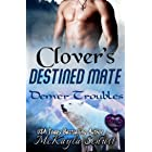 Clover's Destined Mate: Paranormal Romance: Wolf Shifter Romance: Bad Dad Romance (Denver Troubles Book 3)