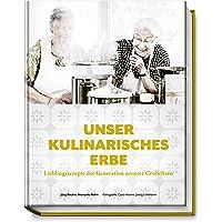 Unser kulinarisches Erbe: Lieblingsrezepte der Generation unserer Großeltern - mit 94 besonders emotional verwurzelten Gerichten - regional - saisonal - traditionell