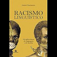 Racismo Linguístico: os subterrâneos da linguagem e do racismo