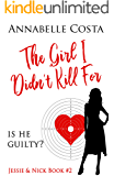 The Girl I Didn't Kill For (Jessie & Nick Book 2)